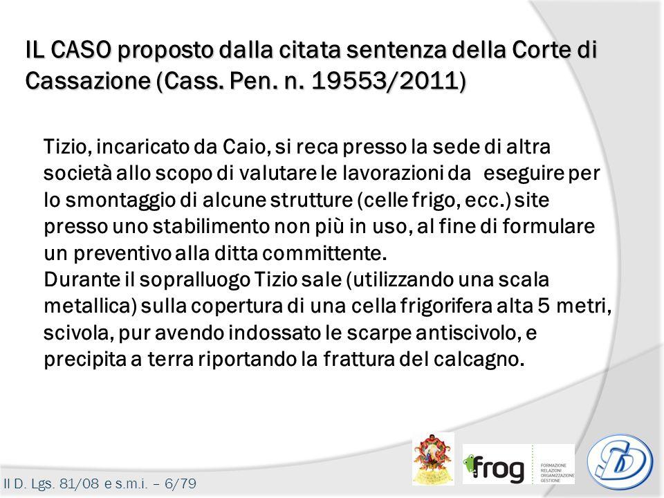 Il D. Lgs. 81/08 e s.m.i. – 6/79 IL CASO proposto dalla citata sentenza della Corte di Cassazione (Cass. Pen. n. 19553/2011) Tizio, incaricato da Caio