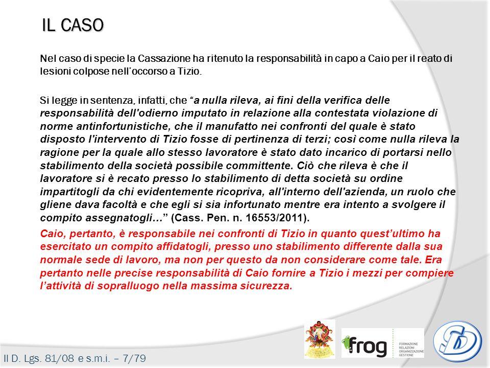 Il D. Lgs. 81/08 e s.m.i. – 7/79 IL CASO Nel caso di specie la Cassazione ha ritenuto la responsabilità in capo a Caio per il reato di lesioni colpose