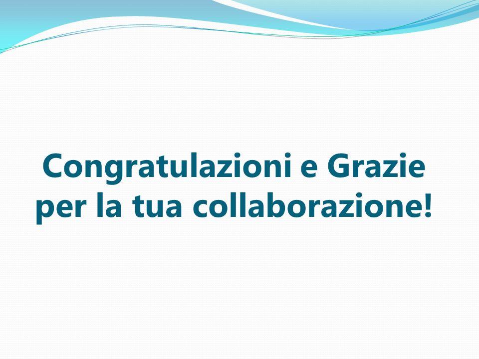 Congratulazioni e Grazie per la tua collaborazione!