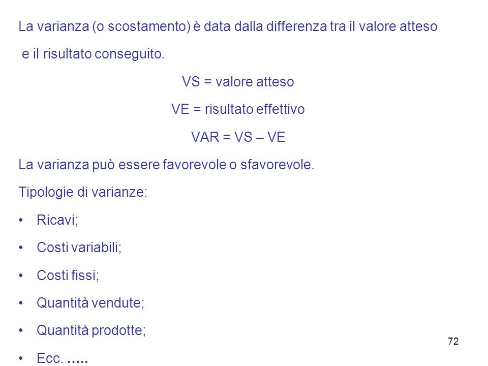 La varianza (o scostamento) è data dalla differenza tra il valore atteso e il risultato conseguito. VS = valore atteso VE = risultato effettivo VAR =