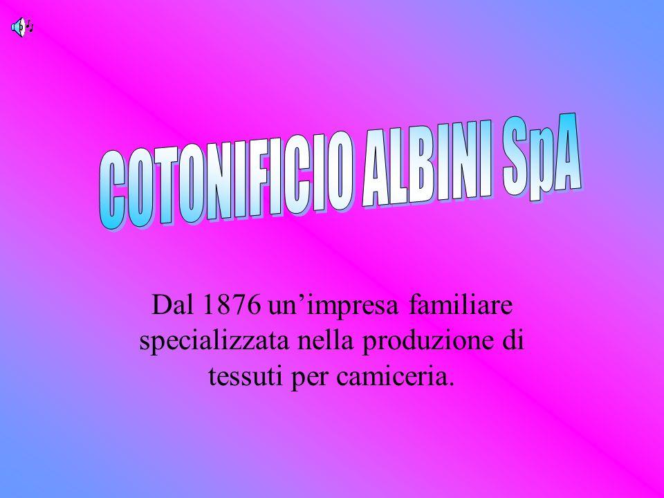 Dal 1876 unimpresa familiare specializzata nella produzione di tessuti per camiceria.
