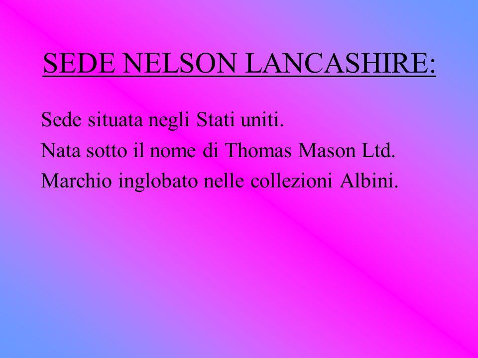 SEDE NELSON LANCASHIRE: Sede situata negli Stati uniti. Nata sotto il nome di Thomas Mason Ltd. Marchio inglobato nelle collezioni Albini.