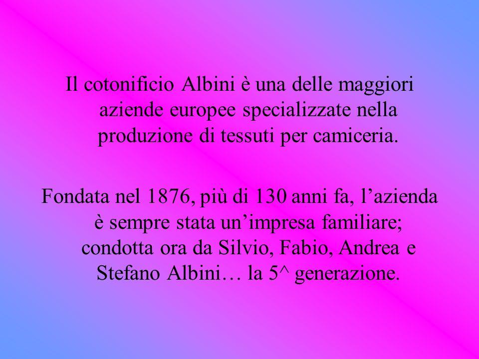 Il cotonificio Albini è una delle maggiori aziende europee specializzate nella produzione di tessuti per camiceria. Fondata nel 1876, più di 130 anni