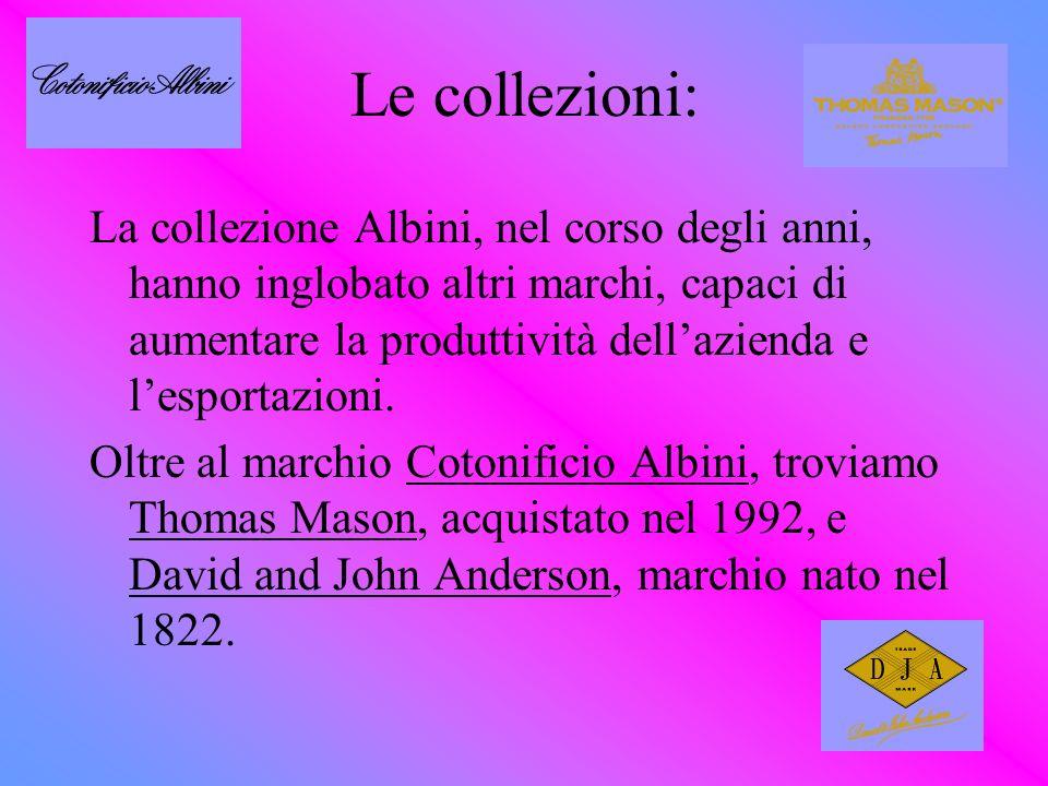 Le collezioni: La collezione Albini, nel corso degli anni, hanno inglobato altri marchi, capaci di aumentare la produttività dellazienda e lesportazio