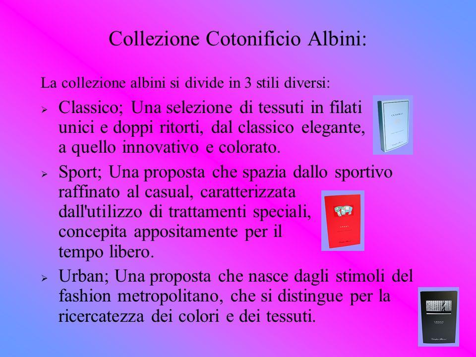 Collezione Cotonificio Albini: La collezione albini si divide in 3 stili diversi: Classico; Una selezione di tessuti in filati unici e doppi ritorti,