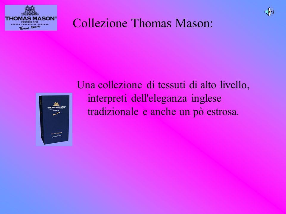 Collezione Thomas Mason: Una collezione di tessuti di alto livello, interpreti dell'eleganza inglese tradizionale e anche un pò estrosa.