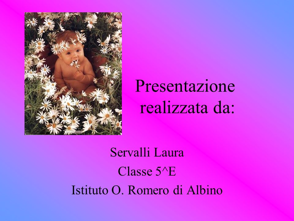 Presentazione realizzata da: Servalli Laura Classe 5^E Istituto O. Romero di Albino