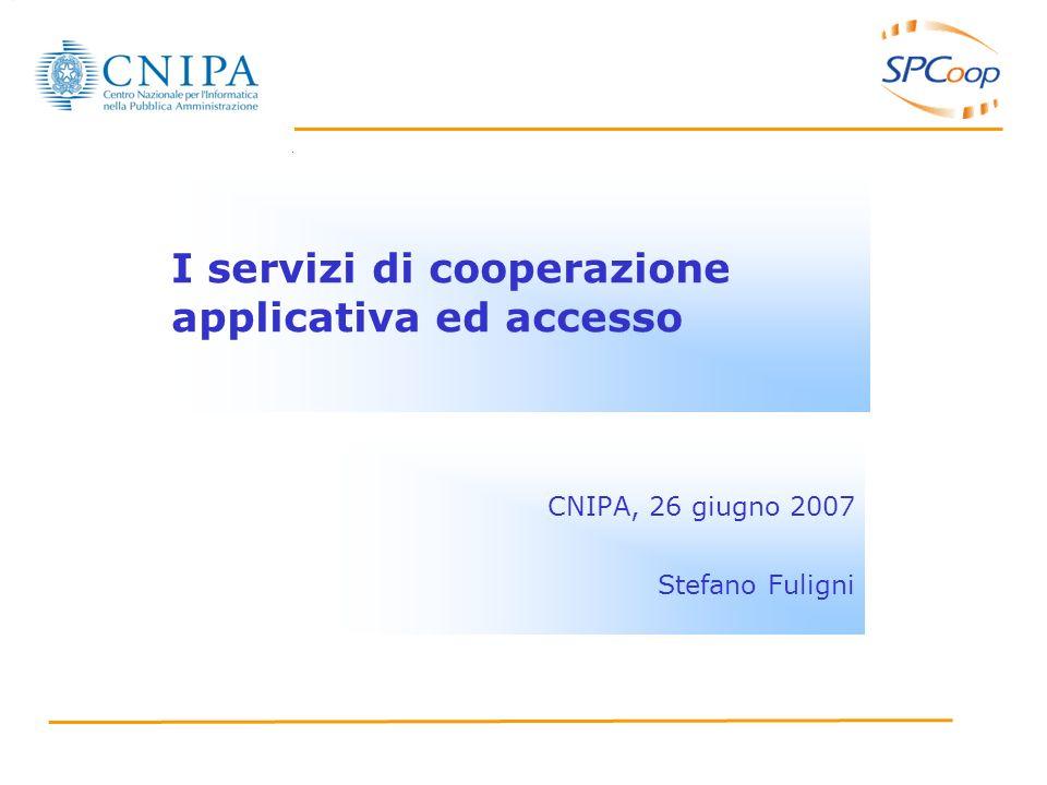 I servizi di cooperazione applicativa ed accesso CNIPA, 26 giugno 2007 Stefano Fuligni