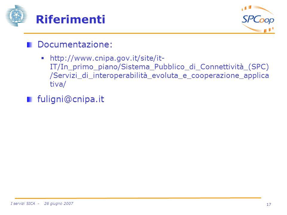 17 I servizi SICA - 26 giugno 2007 Riferimenti Documentazione: http://www.cnipa.gov.it/site/it- IT/In_primo_piano/Sistema_Pubblico_di_Connettività_(SP