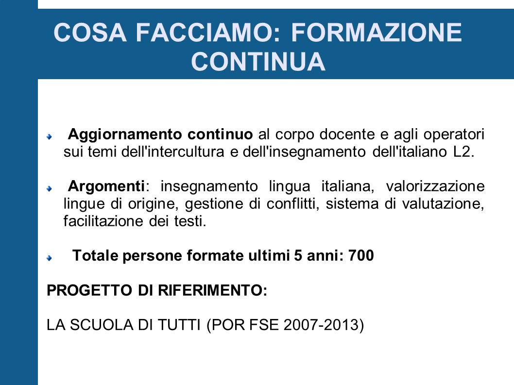 COSA FACCIAMO: FORMAZIONE CONTINUA Aggiornamento continuo al corpo docente e agli operatori sui temi dell intercultura e dell insegnamento dell italiano L2.