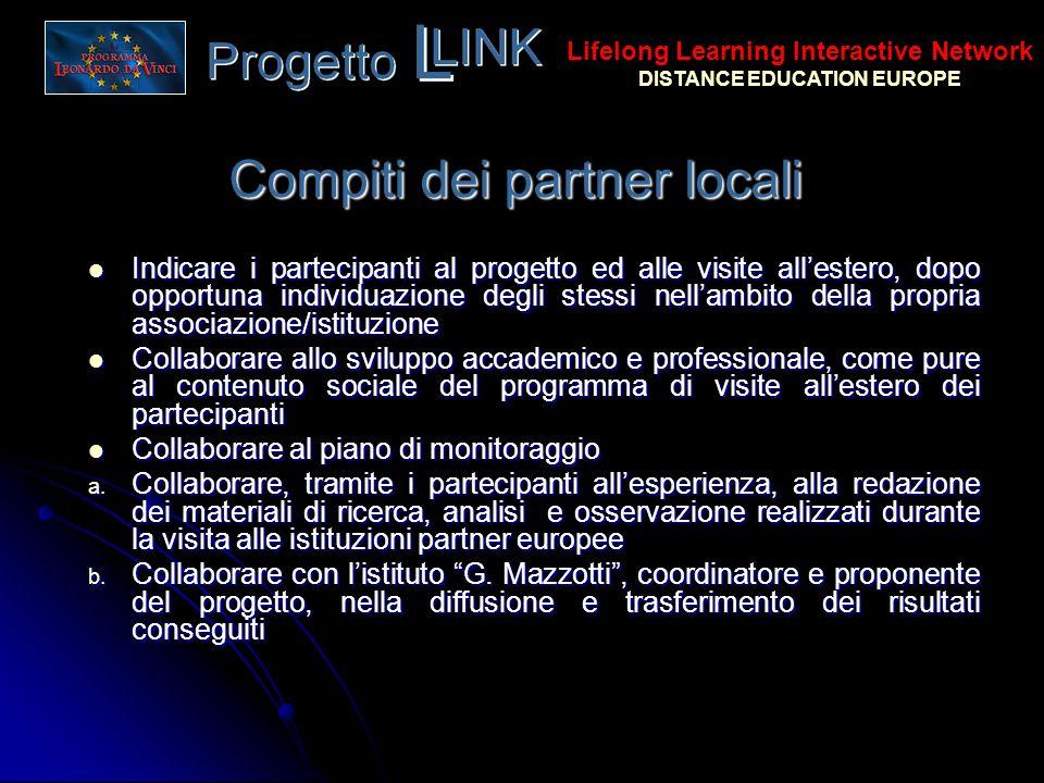 Compiti dei partner locali Indicare i partecipanti al progetto ed alle visite allestero, dopo opportuna individuazione degli stessi nellambito della p