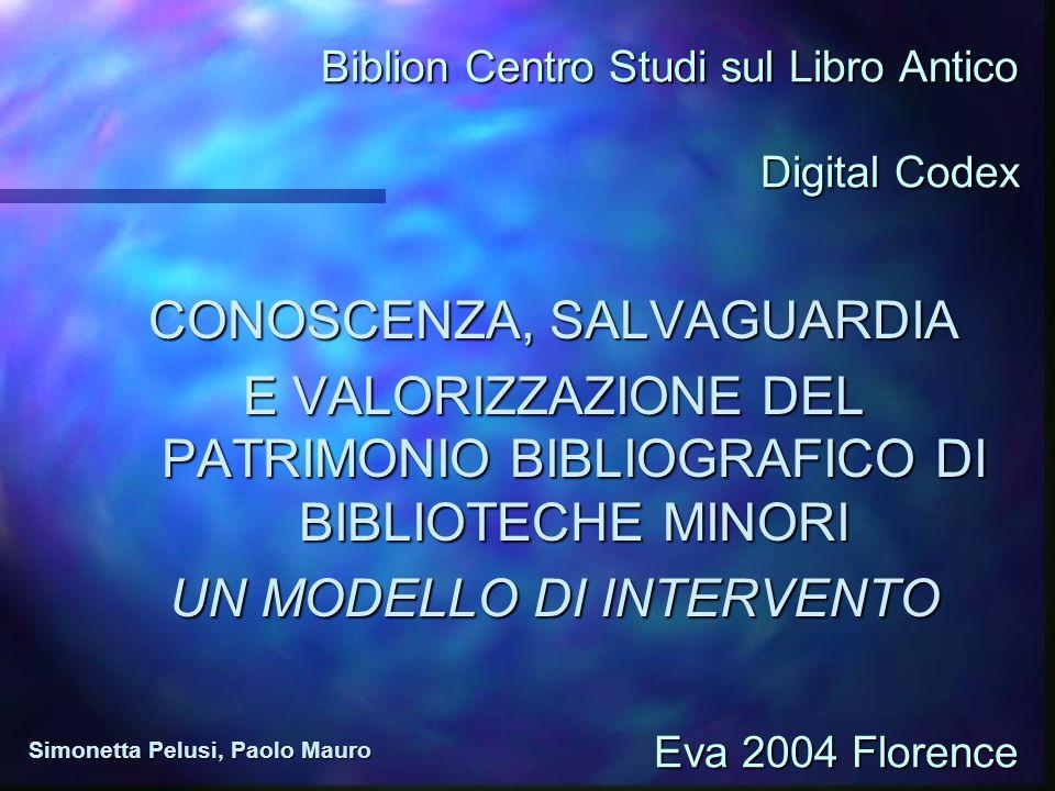 Biblion Centro Studi sul Libro Antico CONOSCENZA, SALVAGUARDIA E VALORIZZAZIONE DEL PATRIMONIO BIBLIOGRAFICO DI BIBLIOTECHE MINORI UN MODELLO DI INTER