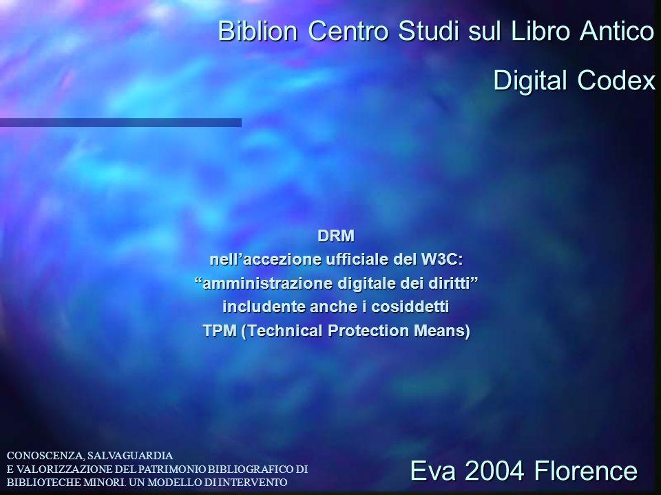 Biblion Centro Studi sul Libro Antico DRM nellaccezione ufficiale del W3C: amministrazione digitale dei diritti includente anche i cosiddetti TPM (Tec