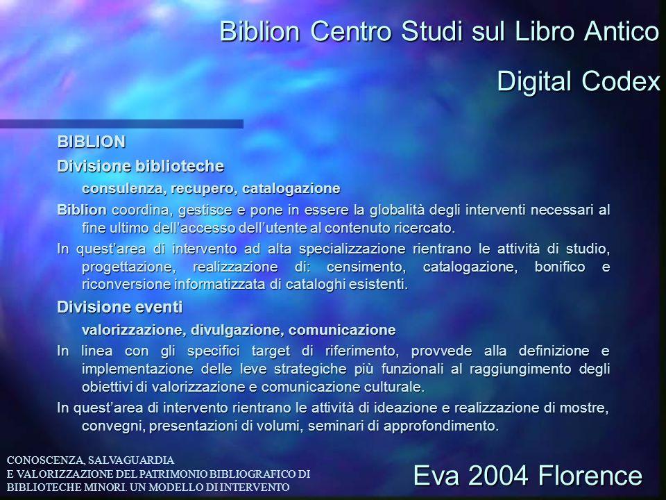 Biblion Centro Studi sul Libro Antico BIBLION Divisione biblioteche consulenza, recupero, catalogazione Biblion coordina, gestisce e pone in essere la