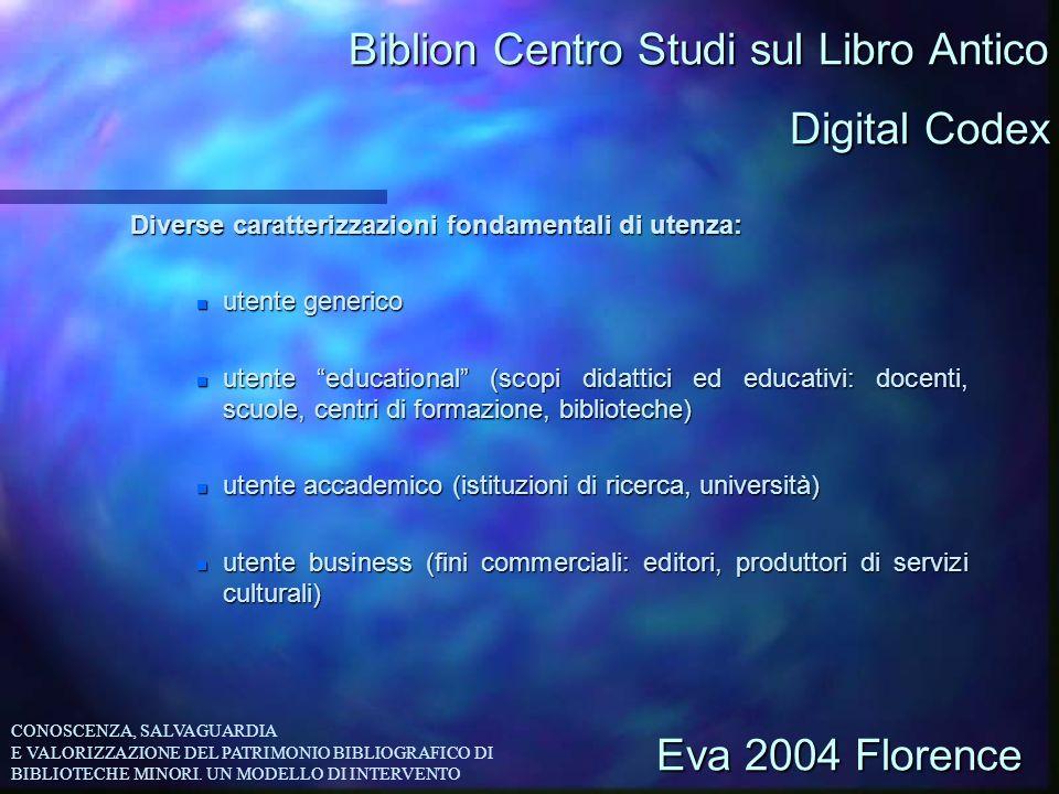 Biblion Centro Studi sul Libro Antico Diverse caratterizzazioni fondamentali di utenza: n utente generico n utente educational (scopi didattici ed edu