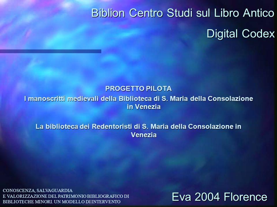 Biblion Centro Studi sul Libro Antico PROGETTO PILOTA I manoscritti medievali della Biblioteca di S. Maria della Consolazione in Venezia La biblioteca