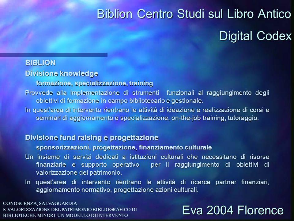Biblion Centro Studi sul Libro Antico BIBLION Divisione knowledge formazione, specializzazione, training Provvede alla implementazione di strumenti fu
