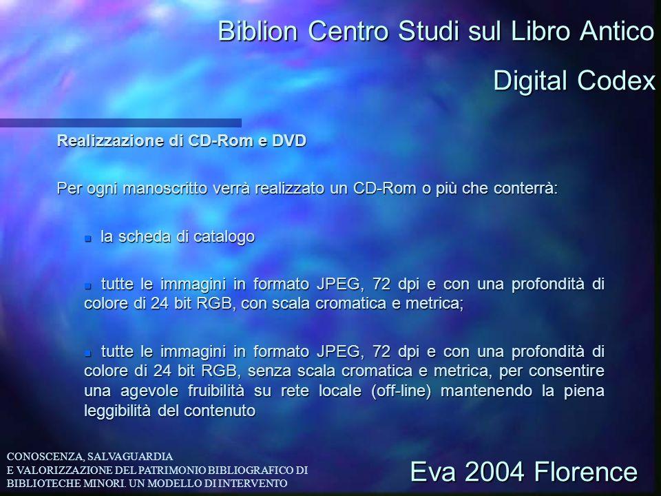 Biblion Centro Studi sul Libro Antico Realizzazione di CD-Rom e DVD Per ogni manoscritto verrà realizzato un CD-Rom o più che conterrà: n la scheda di