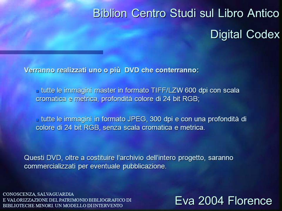 Biblion Centro Studi sul Libro Antico Verranno realizzati uno o più DVD che conterranno: n tutte le immagini master in formato TIFF/LZW 600 dpi con sc