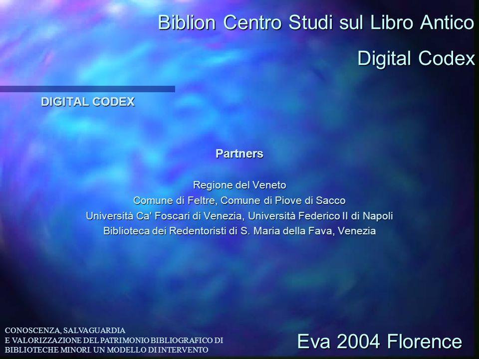 Biblion Centro Studi sul Libro Antico DIGITAL CODEX Partners Regione del Veneto Comune di Feltre, Comune di Piove di Sacco Università Ca' Foscari di V