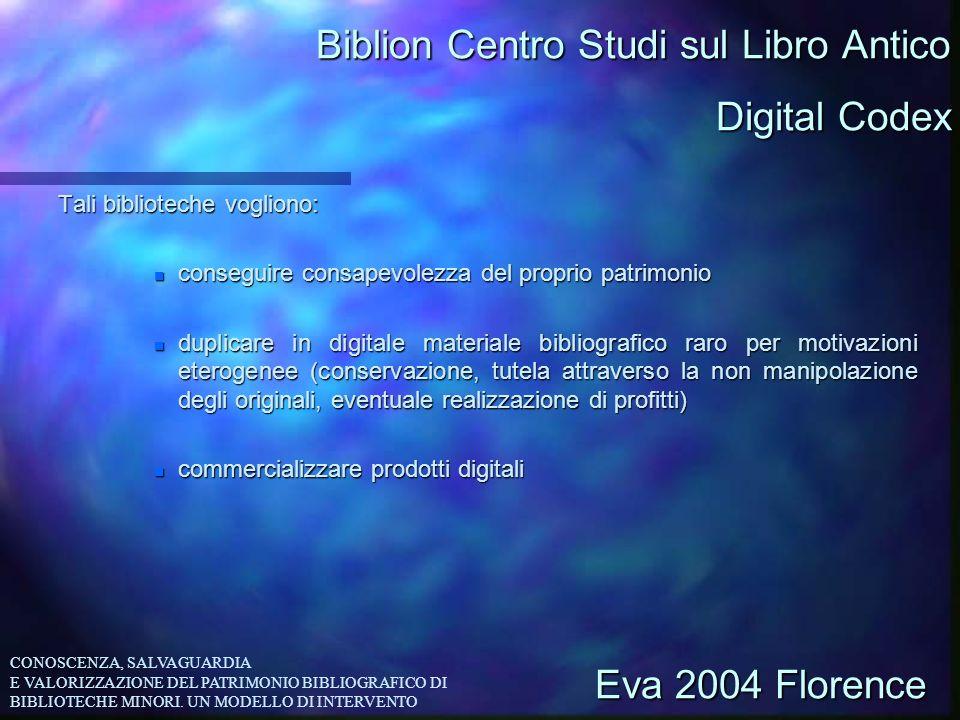 Biblion Centro Studi sul Libro Antico Tali biblioteche vogliono: n conseguire consapevolezza del proprio patrimonio n duplicare in digitale materiale