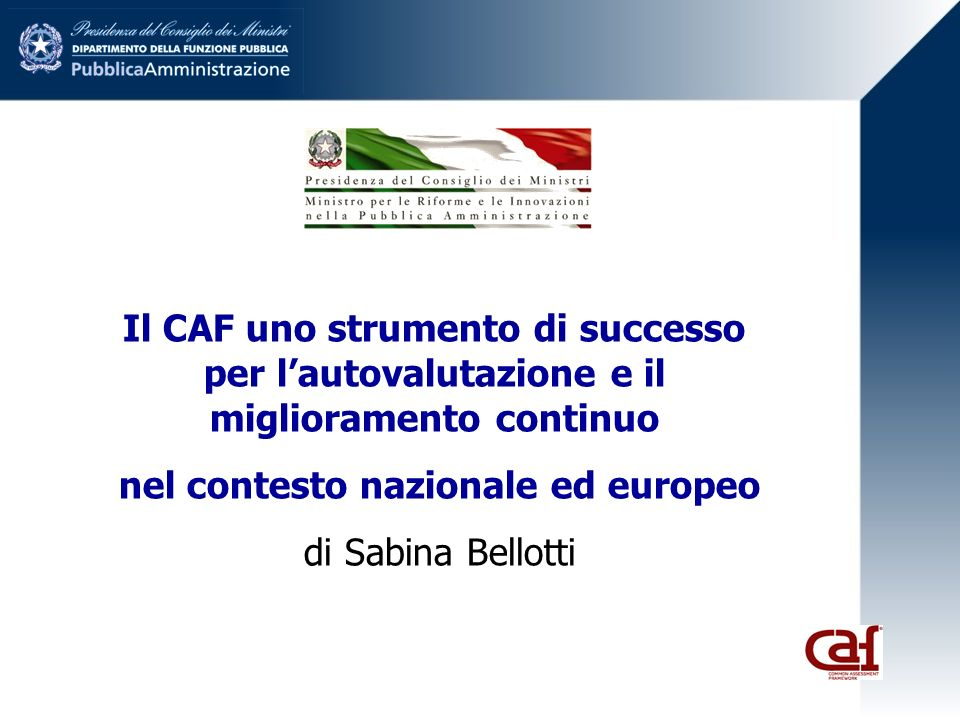 Il CAF uno strumento di successo per lautovalutazione e il miglioramento continuo nel contesto nazionale ed europeo di Sabina Bellotti