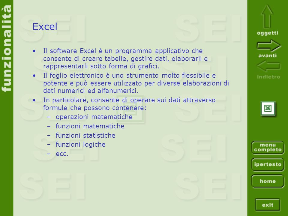 Excel Il software Excel è un programma applicativo che consente di creare tabelle, gestire dati, elaborarli e rappresentarli sotto forma di grafici. I