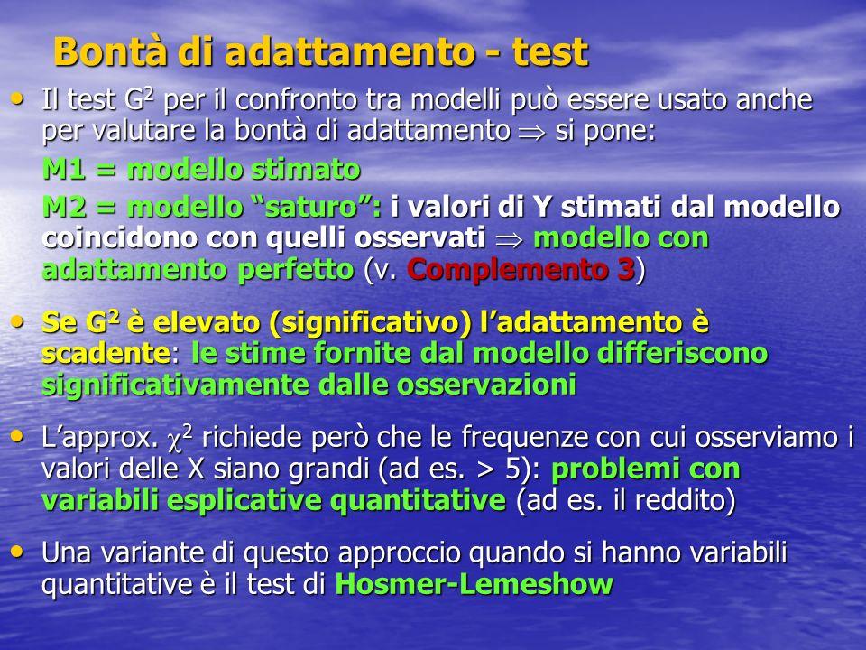 Bontà di adattamento - test Il test G 2 per il confronto tra modelli può essere usato anche per valutare la bontà di adattamento si pone: Il test G 2