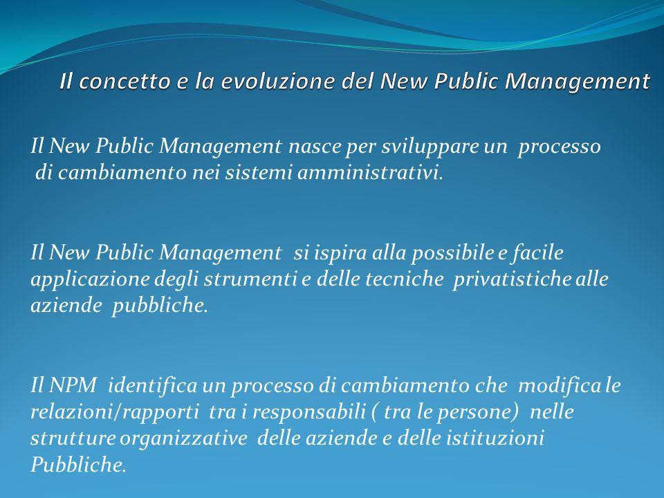 Il New Public Management nasce per sviluppare un processo di cambiamento nei sistemi amministrativi. Il New Public Management si ispira alla possibile