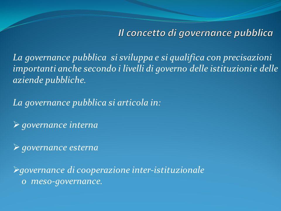 La governance pubblica si sviluppa e si qualifica con precisazioni importanti anche secondo i livelli di governo delle istituzioni e delle aziende pub