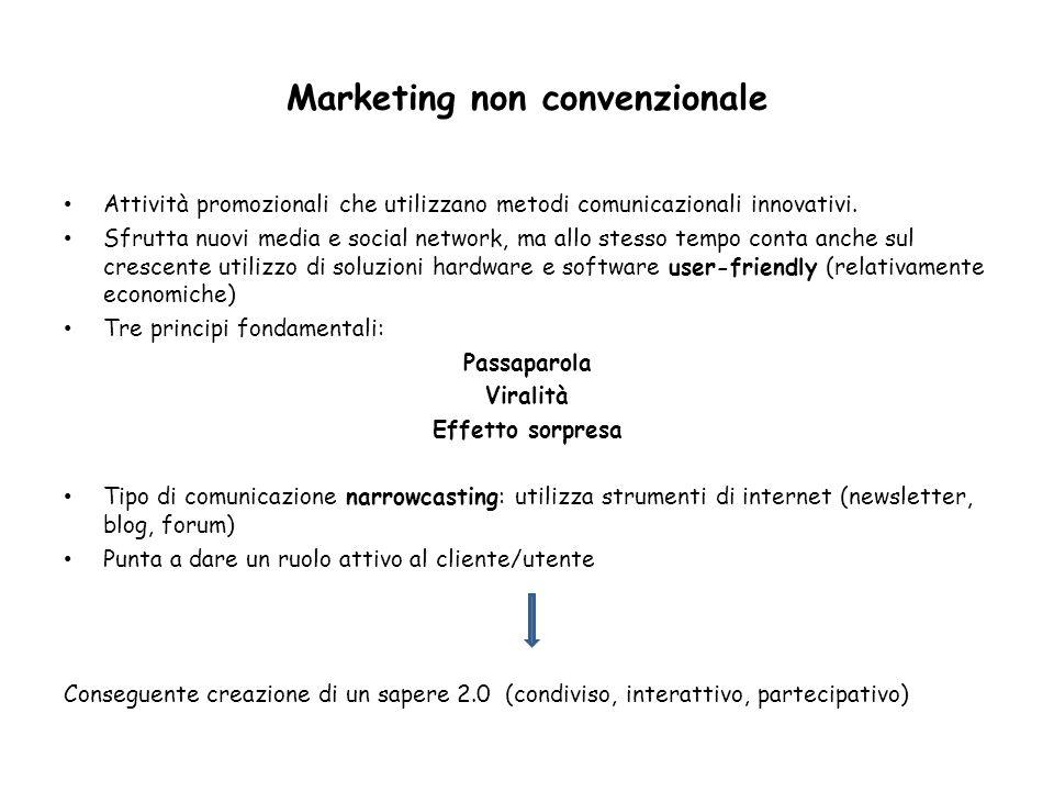 Marketing non convenzionale Attività promozionali che utilizzano metodi comunicazionali innovativi. Sfrutta nuovi media e social network, ma allo stes