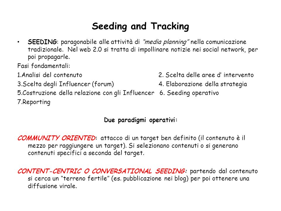 Seeding and Tracking SEEDING: paragonabile alle attività di media planning nella comunicazione tradizionale. Nel web 2.0 si tratta di impollinare noti