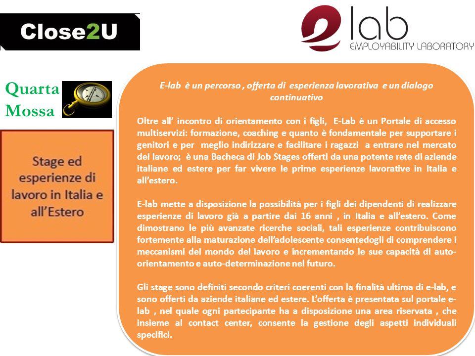 Quarta Mossa E-lab è un percorso, offerta di esperienza lavorativa e un dialogo continuativo Oltre all incontro di orientamento con i figli, E-Lab è u
