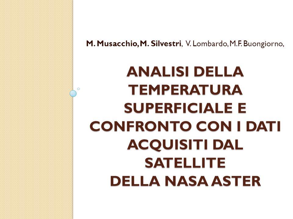 ANALISI DELLA TEMPERATURA SUPERFICIALE E CONFRONTO CON I DATI ACQUISITI DAL SATELLITE DELLA NASA ASTER M. Musacchio, M. Silvestri, V. Lombardo, M.F. B