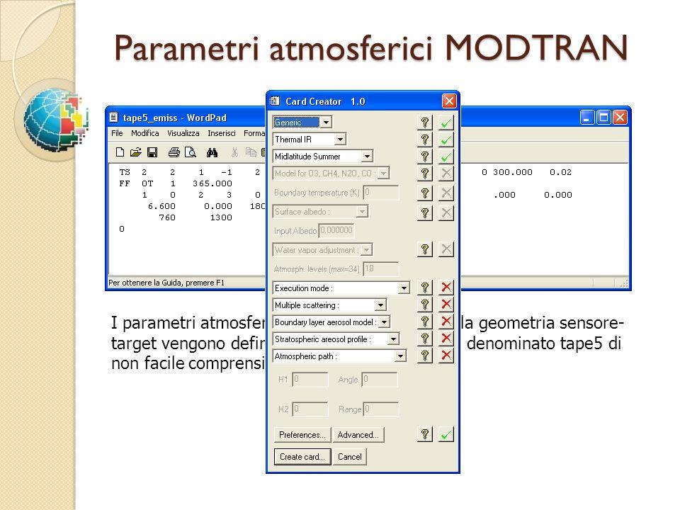 Parametri atmosferici MODTRAN I parametri atmosferici, le lunghezze donda e la geometria sensore- target vengono definiti attraverso un file ASCII den