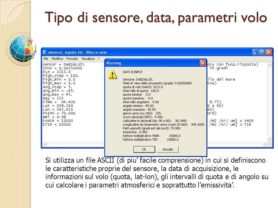 Tipo di sensore, data, parametri volo Si utilizza un file ASCII (di piu facile comprensione) in cui si definiscono le caratteristiche proprie del sens