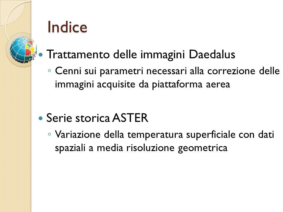 Indice Trattamento delle immagini Daedalus Cenni sui parametri necessari alla correzione delle immagini acquisite da piattaforma aerea Serie storica A