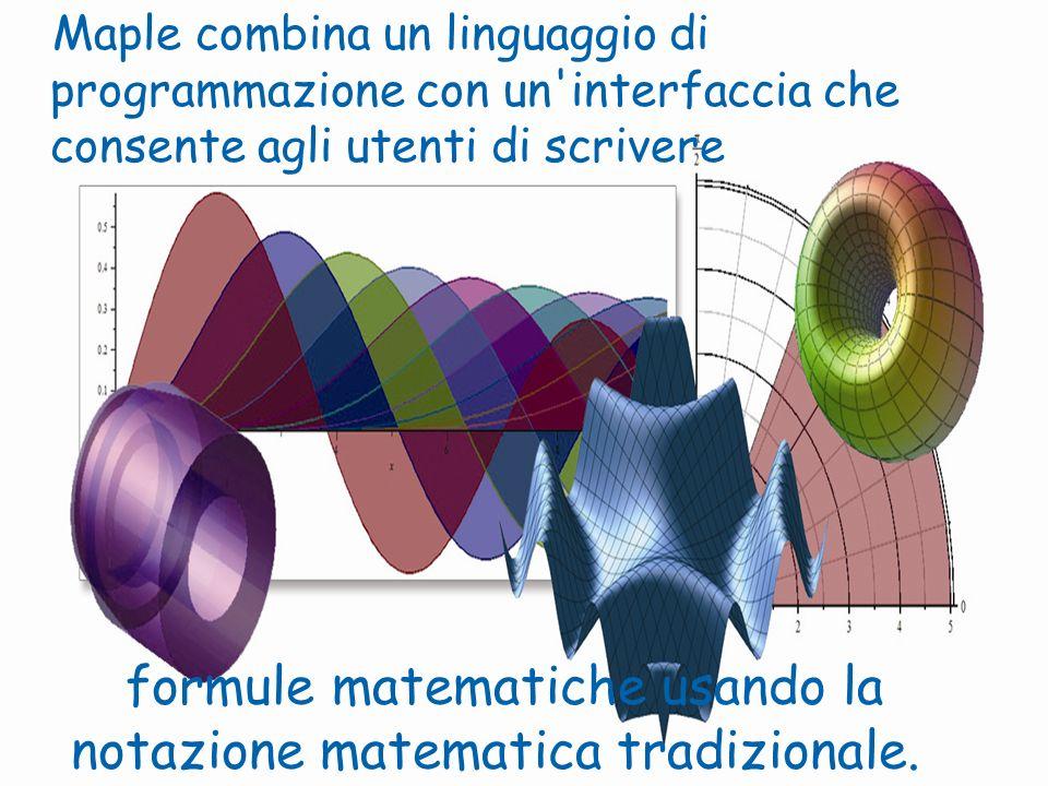 formule matematiche usando la notazione matematica tradizionale. Maple combina un linguaggio di programmazione con un'interfaccia che consente agli ut