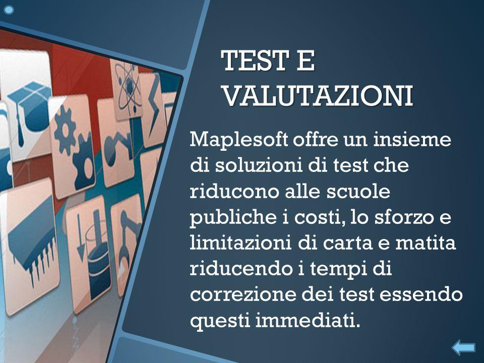 TEST E VALUTAZIONI Maplesoft offre un insieme di soluzioni di test che riducono alle scuole publiche i costi, lo sforzo e limitazioni di carta e matit