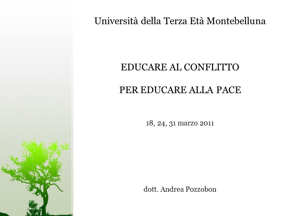 Università della Terza Età Montebelluna EDUCARE AL CONFLITTO PER EDUCARE ALLA PACE 18, 24, 31 marzo 2011 dott.