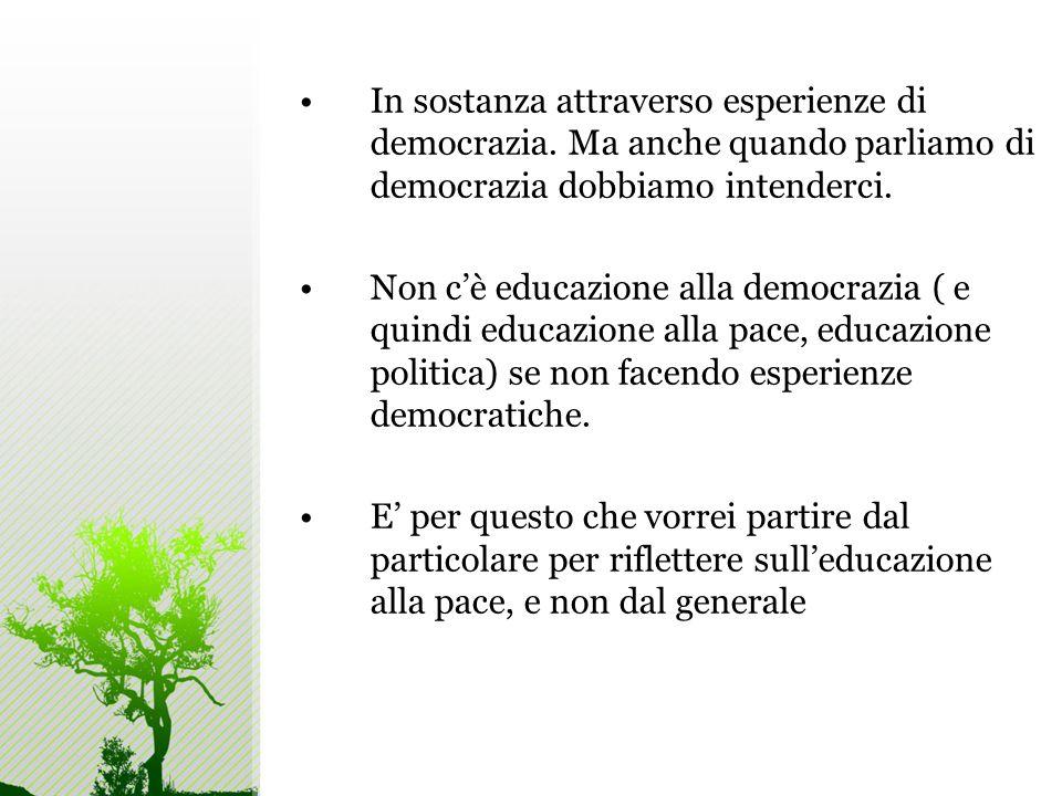 In sostanza attraverso esperienze di democrazia.