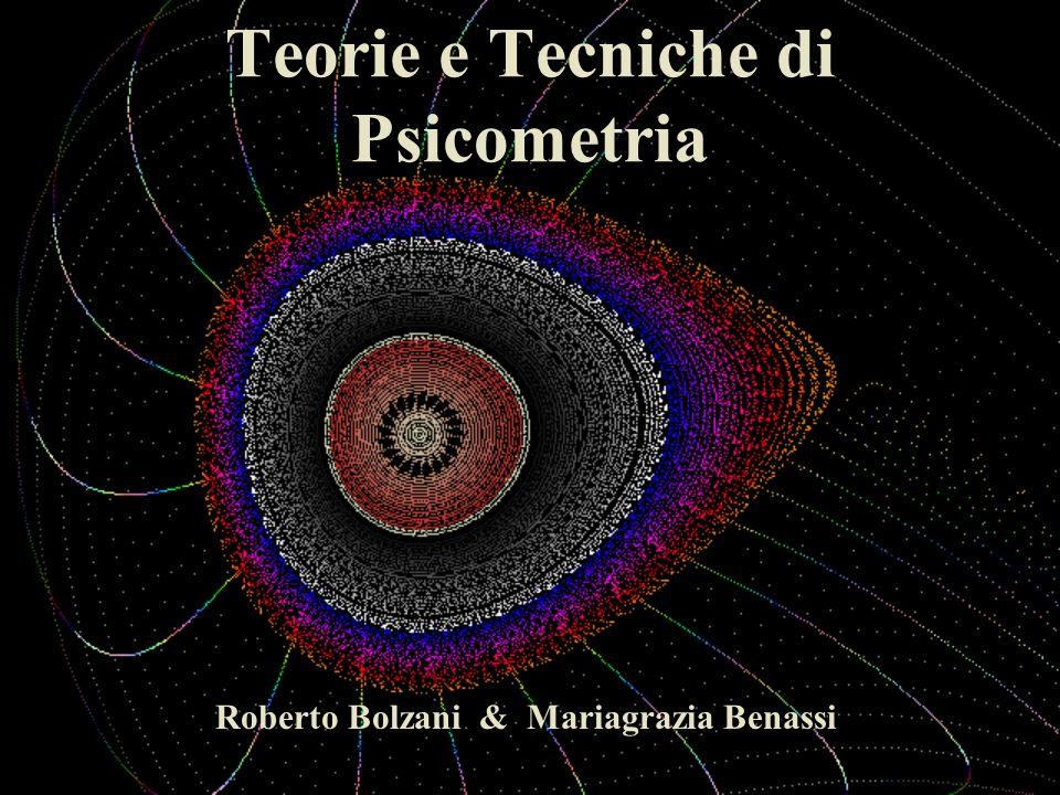 Roberto Bolzani & Mariagrazia Benassi Teorie e Tecniche di Psicometria