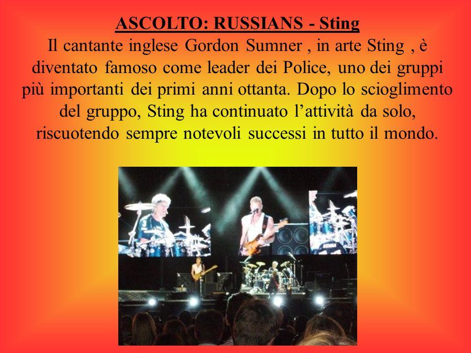 ASCOLTO: RUSSIANS - Sting Il cantante inglese Gordon Sumner, in arte Sting, è diventato famoso come leader dei Police, uno dei gruppi più importanti dei primi anni ottanta.