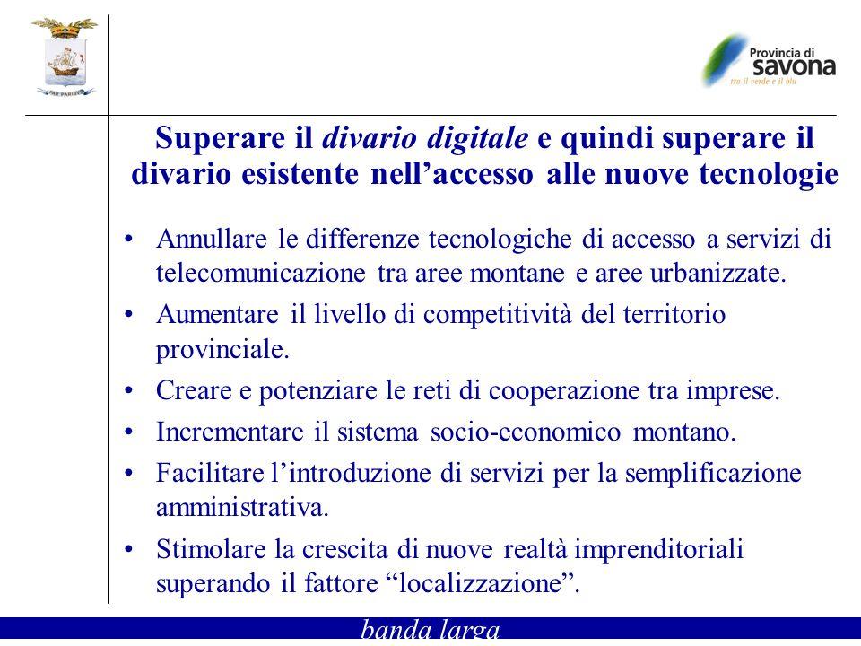 Annullare le differenze tecnologiche di accesso a servizi di telecomunicazione tra aree montane e aree urbanizzate. Aumentare il livello di competitiv