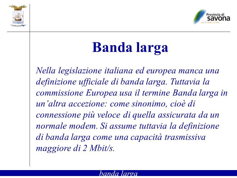 Banda larga Nella legislazione italiana ed europea manca una definizione ufficiale di banda larga. Tuttavia la commissione Europea usa il termine Band