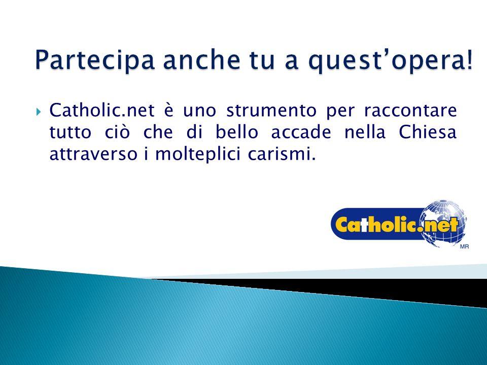 Partecipa anche tu a questopera! Catholic.net è uno strumento per raccontare tutto ciò che di bello accade nella Chiesa attraverso i molteplici carism