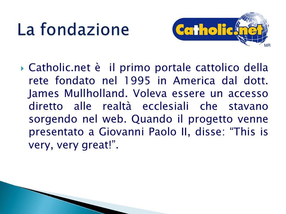 Catholic.net è il primo portale cattolico della rete fondato nel 1995 in America dal dott. James Mullholland. Voleva essere un accesso diretto alle re