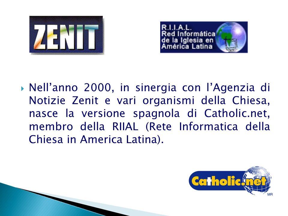 Nellanno 2000, in sinergia con lAgenzia di Notizie Zenit e vari organismi della Chiesa, nasce la versione spagnola di Catholic.net, membro della RIIAL (Rete Informatica della Chiesa in America Latina).