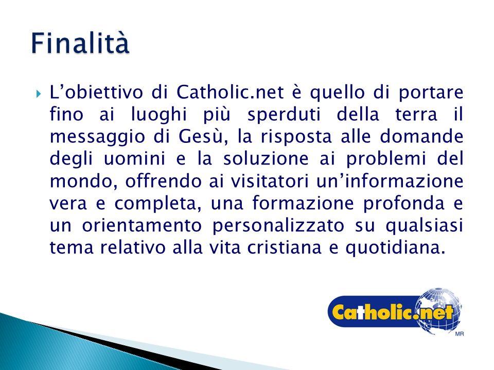 Lobiettivo di Catholic.net è quello di portare fino ai luoghi più sperduti della terra il messaggio di Gesù, la risposta alle domande degli uomini e l