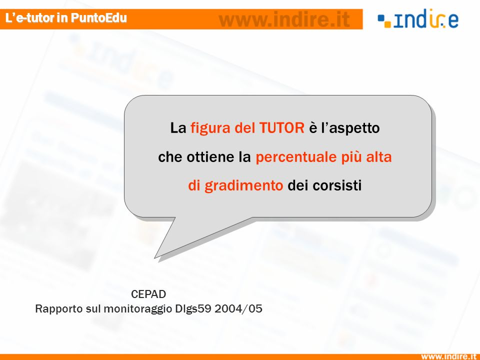 Le-tutor in PuntoEdu La figura del TUTOR è laspetto che ottiene la percentuale più alta di gradimento dei corsisti CEPAD Rapporto sul monitoraggio Dlgs59 2004/05